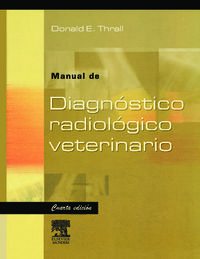 Manual De Diagnostico Radiologico Veterinario (4ª Ed. ) - D. Thrall