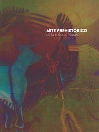 ARTE PREHISTORICO - DE LA ROCA AL MUSEO