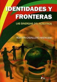 Identidades Y Fronteras - Las Sinergias Del Nosotros - Agustin Caballero Arencibia