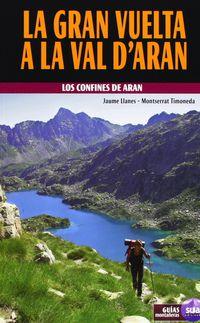 Gran Vuelta A La Val D'aran, La - Los Confines De Aran - Jaume Llanes / Montserrat Timoneda