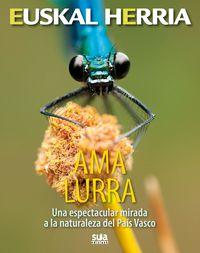 Ama Lurra - Una Espectacular Mirada A La Naturaleza Del Pais Vasco - Joseba  Arrizabalaga  /  [ET AL. ]