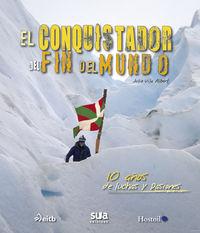 CONQUISTADOR DEL FIN DEL MUNDO, EL - 10 AÑOS DE LUCHAS Y PASIONES