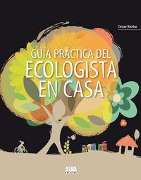 Guia Practica Del Ecologista En Casa (ed Especial) - Cesar Barba