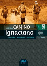 Guia Del Camino Ignaciano - 27 Etapas, Desde El Santuario De Loyola A Manresa - Sergi Ramis / Daniel Burgui / Cesar Barba
