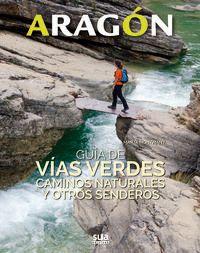 ARAGON - GUIA DE VIAS VERDES, CAMINOS NATURALES Y OTROS SENDEROS