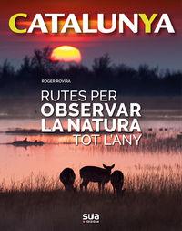 CATALUNYA - RUTES PER OBSERVAR LA NATURA TOT L'ANY