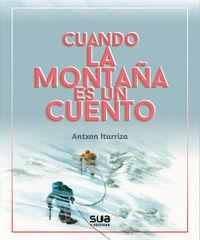 Cuando La Montaña Es Un Cuento - Antxon Iturriza / Jenny Egusquiza (il. )