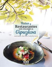 Rutas Y Restaurantes Con Encanto De Gipuzkoa - Josema Azpeitia / Ritxar Tolosa / Txusma Perez Azaceta