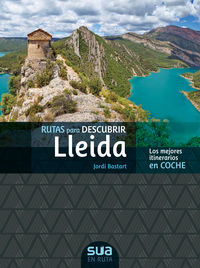 Rutas Para Descubrir Lleida - Los Mejores Itinerarios En Coche - Jordi Bastart