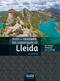 rutes per descobrir les comarques de lleida - els millors itineraris en cotxe - Jordi Bastart