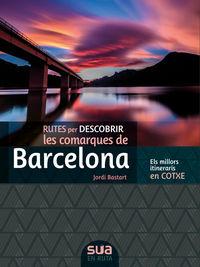rutes per descobrir les comarques de barcelona - els millors itineraris en cotxe - Jordi Bastart