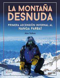 Montaña Desnuda, La - Primera Ascension Invernal Al Nanga Parbat - Alex Txikon