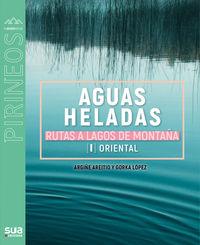 aguas heladas, rutas a lagos de montaña i - oriental - Argiñe Areitio / Gorka Lopez