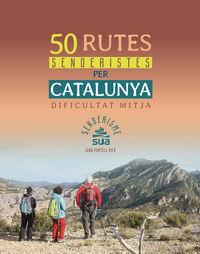 50 RUTES SENDERISTES PER CATALUNYA - DIFICULTAT MITJA
