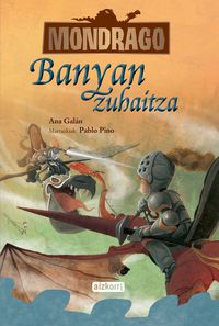 Mondrago 4 - Banyan Zuhaitza - Ana  Galan  /  Pablo   Pinio (il. )
