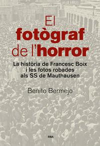 FOTOGRAF DE L'HORROR, EL - LA HISTORIA DE FRANCESC BOIX I LES FOTOS ROBADES ALS SS DE MAUTHAUSEN