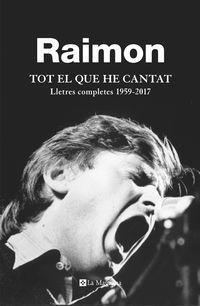 RAIMON. TOT EL QUE HE CANTAT - LLETRES COMPLETES 1959-2017