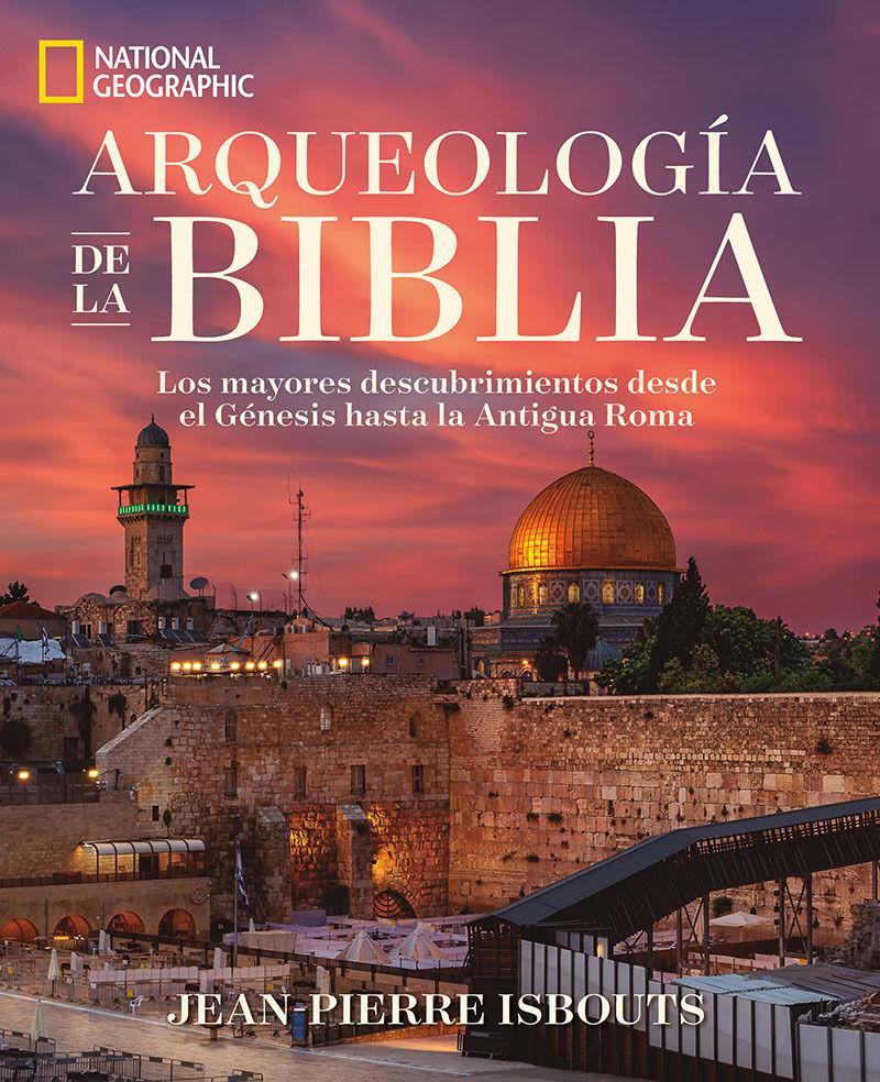 ARQUEOLOGIA DE LA BIBLIA - LOS GRANDES DESCUBRIMIENTOS DESDE EL GENESIS HASTA LA ERA ROMANA