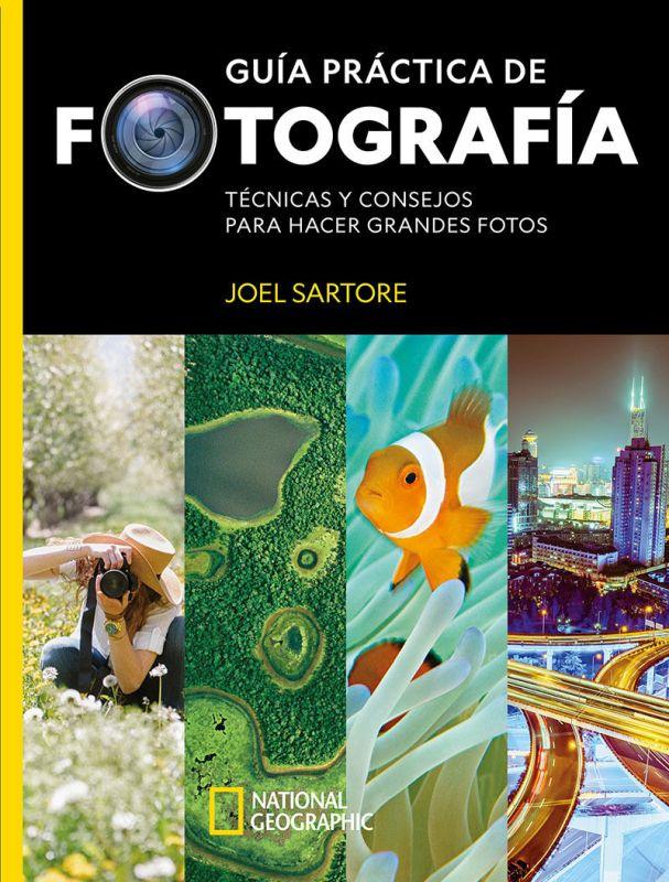 GUIA PRACTICA DE FOTOGRAFIA - TECNICAS Y CONSEJOS PARA HACER GRANDES FOTOS