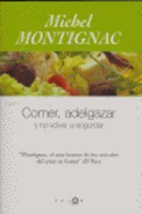 Comer, Adelgazar Y No Volver A Engordar - Michel Montignac