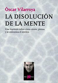La disolucion de la mente - Oscar Vilarroya