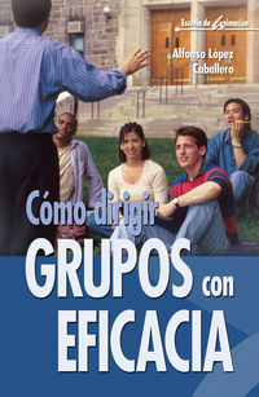 Como Dirigir Grupos Con Eficacia - Alfonso Lopez Caballero