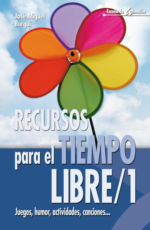 RECURSOS PARA EL TIEMPO LIBRE 1 - JUEGOS, HUMOR, ACTIVIDADES, CANCIONES. ..