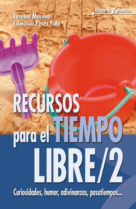 Recursos Para El Tiempo Libre 2 - Curiosidades, Humor, Adivinanzas, Pasatiempos - Eusebio Moreno / Francisco Perez Polo