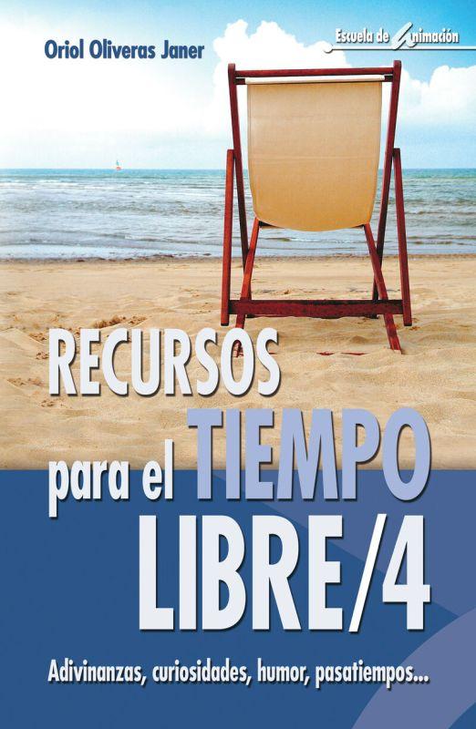 Recursos Para El Tiempo Libre 4 - Adivinanzas, Curiosidades, Humor, Pasatiempos. .. - Oriol Oliveras Janer