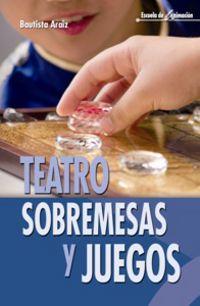 Teatro, Sobremesas Y Juegos - Araiz Churio Bautista