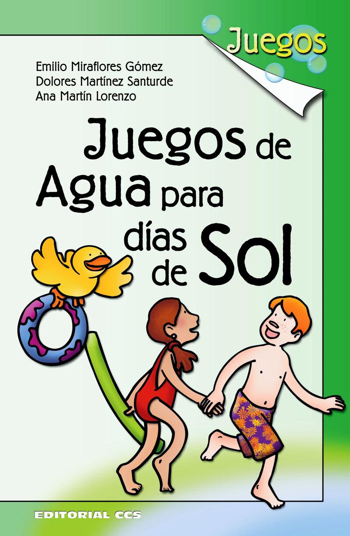Juegos De Agua Para Dias De Sol - Emilio Miraflores Gomez / Dolores Martinez Santurde / Ana Martin Lorenzo