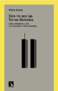 ESTO NO SON LAS TORRES GEMELAS - COMO APRENDER A LEER LA TELEVISION Y
