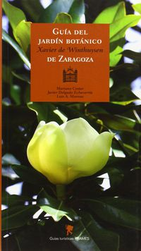 GUIA DEL JARDIN BOTANICO XAVIER DE WINTHUYSEN DE ZARAGOZA