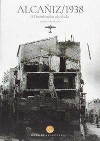 Alcañiz, 1938 - El Bombardeo Olvidado - Jose Maria Maldonado Moya