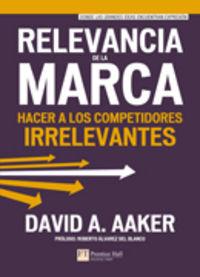 Relevancia De La Marca - Hacer A Los Competidores Irrelevantes - David A. Aaker