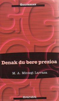 Denak Du Bere Prezioa - M. A. Mintegi Larraza