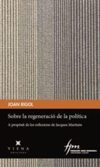 SOBRE LA REGENERACIO DE LA POLITICA - A PROPOSIT DE LES REFLEXIONS DE JACQUES MARITAIN