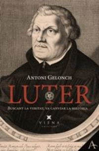 Luter - L'home Que Va Voler Reformar L'esglesia - Antoni Gelonch