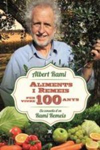 Aliments I Remeis Per Viure 100 Anys - Els Consells D'en Rami Remeis - Albert Rami Romeu