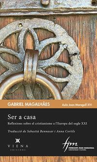 Ser A Casa - Reflexions Sobre El Cristianisme A L'europa Del Segle Xxi - Gabriel Magalhaes