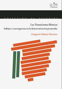 TRANSICIONES IBERICAS, LAS - INFLUJOS Y CONVERGENCIAS EN LA DEMOCRATIZACION PENINSULAR
