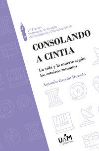 CONSOLANDO A CINTIA - LA VIDA Y LA MUERTE SEGUN LOS ESTOICOS ROMANOS