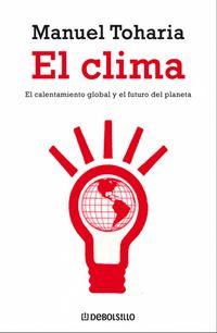 CLIMA, EL - EL CALENTAMIENTO GLOBAL Y EL FUTURO DEL PLANETA
