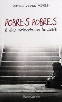 Pobres, Pobres - 8 Dias Viviendo En La Calle - Jaume Vives Vives