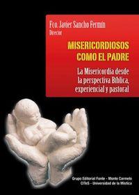 MISERICORDIOSOS COMO EL PADRE - LA MISERICORDIA DESDE LA PERSPECTIVA BIBLICA, EXPERIENCIAL Y PASTORAL