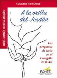 A LA ORILLA DEL JORDAN - LAS PREGUNTAS DE JESUS EN EL EVANGELIO DE JUAN