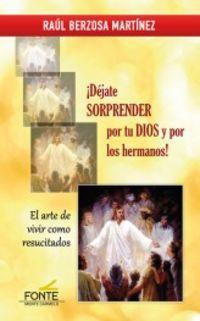 ¡DEJATE SORPRENDER POR TU DIOS Y POR LOS HERMANOS! - EL ARTE DE VIVIR COMO RESUCITADOS