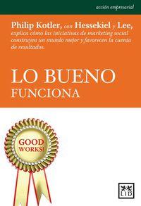 Lo Bueno Funciona - Philip  Kotler  /  David   Hessekiel  /  Nancy  Lee
