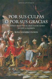 Por Sus Culpas O Por Sus Gracias - Pasiones Y Trucos En El Gran Teatro Aureo - De Lope De Vega A Calderon - Rosa Navarro Duran