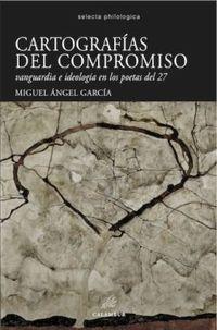 Cartografias Del Compromiso - Vanguardia E Ideologia En Los - Miguel Angel Garcia